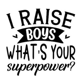 J'élève des garçons quelle est votre superpuissance élément de typographie unique design vecteur premium