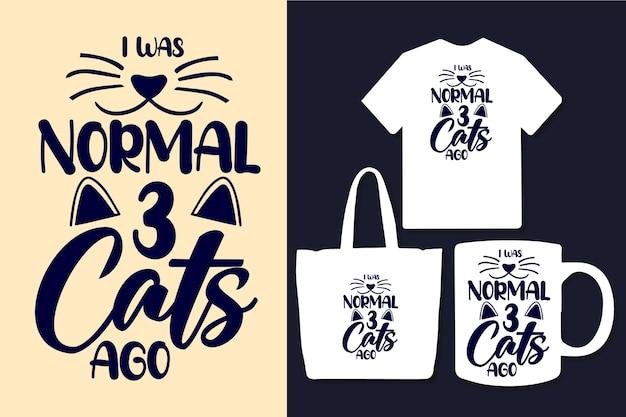 J'étais normal il y a 3 chats conception de citations de typographie