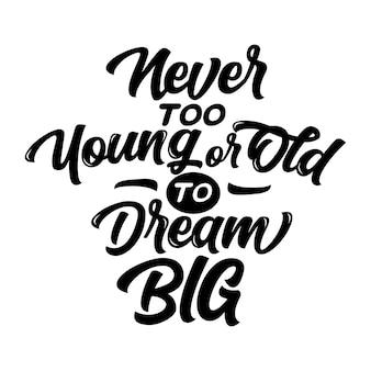 Jamais trop jeune ou vieux pour rêver grand - citation de motivation, typographie