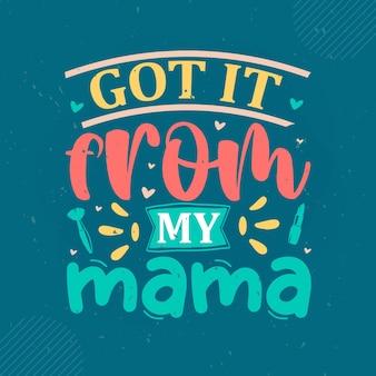 Je l'ai eu de ma maman lettrage mama premium vector design