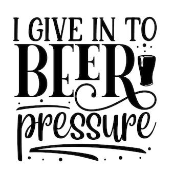 Je cède à la pression de la bière typographie modèle de devis de conception vectorielle premium