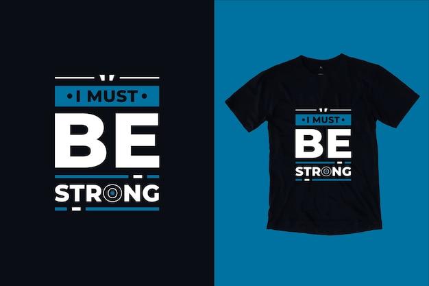 Je dois être fort design de t-shirt citations inspirantes modernes