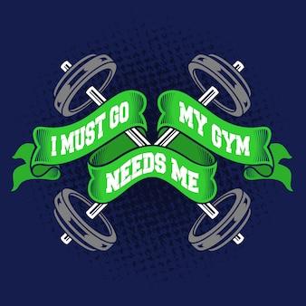 Je dois y aller ma salle de gym a besoin de moi