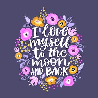 Je me aime à la lune et au dos - lettrage écrit et illustration numérique de fleurs.