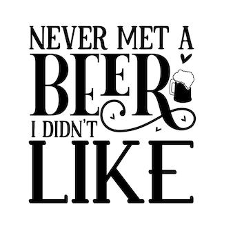 Je n'ai jamais rencontré de bière, je n'aimais pas l'illustration des citations design vecteur premium
