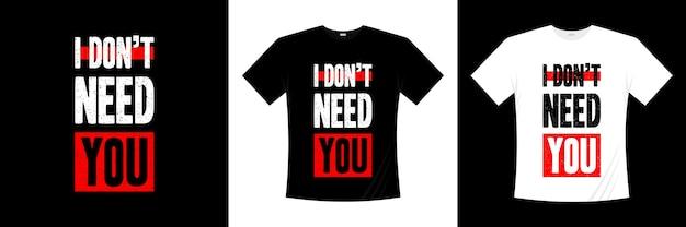 Je n'ai pas besoin de toi conception de chemise de typographie
