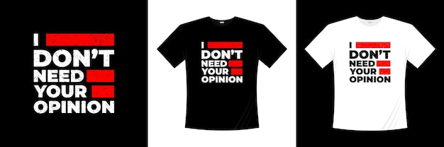 Je n'ai pas besoin de votre conception de t-shirt de typographie d'opinion. dire, phrase, citations t-shirt.