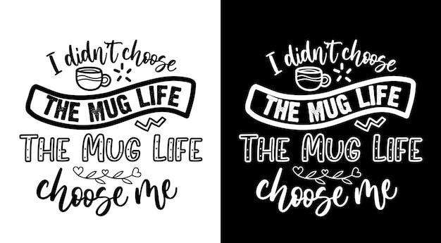 Je n'ai pas choisi la vie de tasse la vie de tasse me choisissent des citations de café lettrage dessiné à la main