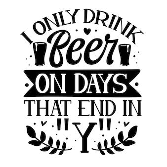 Je ne bois de la bière que les jours qui se terminent par y élément de typographie unique design vectoriel premium