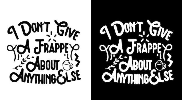 Je ne donne pas une frappe à propos de quoi que ce soit d'autre citations de café lettrage dessiné à la main