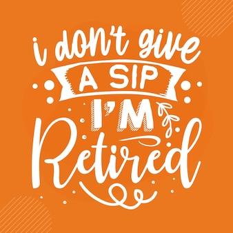 Je ne donne pas une gorgée à la retraite premium retirement lettering vector design