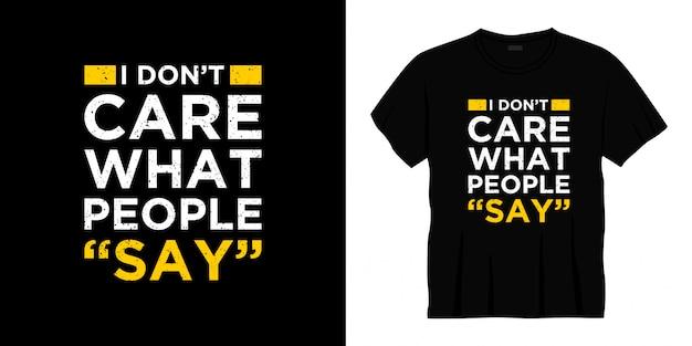 Je ne me soucie pas de ce que les gens disent design de t-shirt typographie