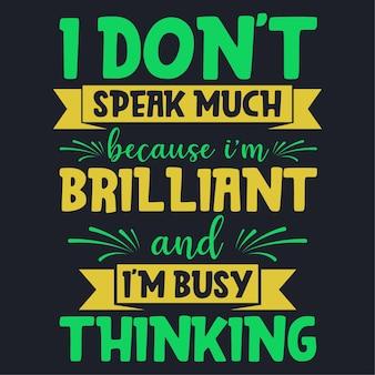 Je ne parle pas beaucoup parce que je suis brillant et occupé à penser à la conception de la typographie