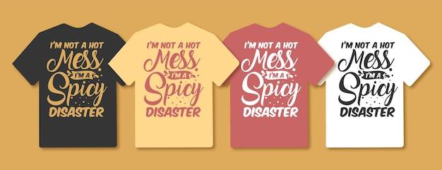 Je ne suis pas un gâchis chaud, je suis un design sarcastique de typographie de catastrophe épicée