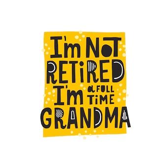 Je ne suis pas à la retraite, je suis une citation de grand-mère à temps plein. lettrage de vecteur dessiné à la main avec décoration abstraite. expression de grand-mère pour t-shirt, affiche, conception de tasse.