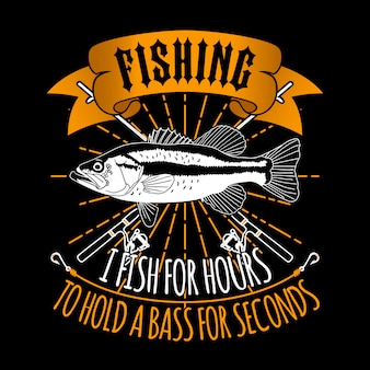 Je pêche pendant une heure pour tenir une basse pendant des secondes. slogan de pêche bon pour l'affiche.
