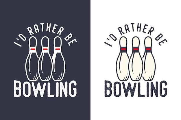Je préfère être bowling typographie vintage bowling illustration de conception de t-shirt