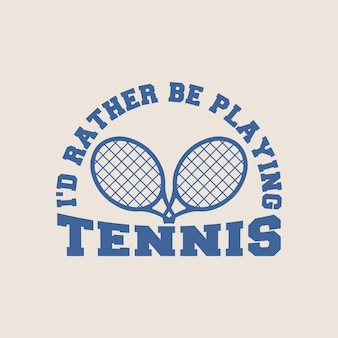 Je préfère jouer au tennis typographie vintage illustration de conception de t-shirt de tennis