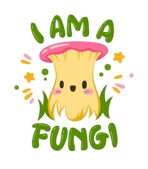 Je suis un champignon. citation sur le thème de champignon de lettrage de main avec le personnage de dessin animé mignon de champignons.