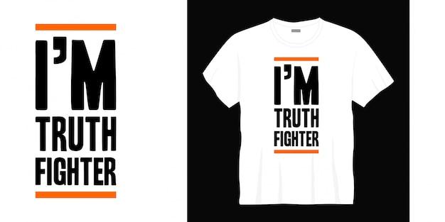 Je suis la conception de t-shirt de typographie de combattant de vérité