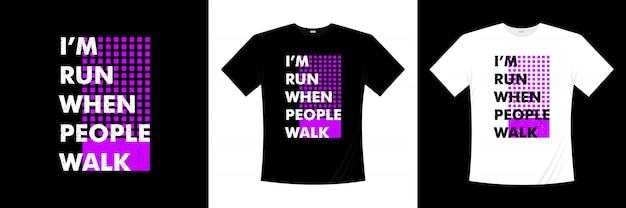 Je suis couru quand les gens marchent design de t-shirt typographie