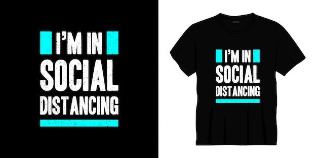 Je suis dans la conception de t-shirt de typographie de distanciation sociale