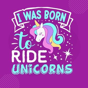 Je suis né pour monter à la main des licornes, lettrage à la main premium vector design