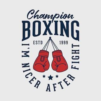 Je suis plus gentil après le combat de boxe typographie vintage illustration de conception de t-shirt de boxe