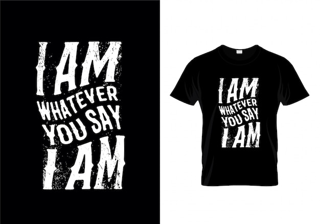 Je suis ce que vous dites que je suis typographie t-shirt design