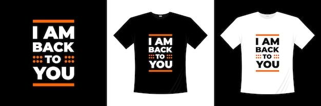 Je suis de retour à vous conception de t-shirt typographie