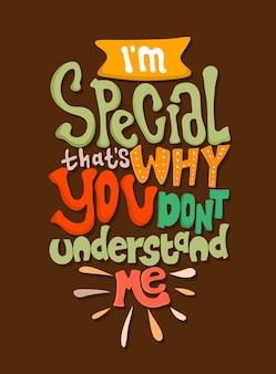 Je suis spécial c'est pourquoi tu ne me comprends pas. citations inspirantes. citation de lettrage.