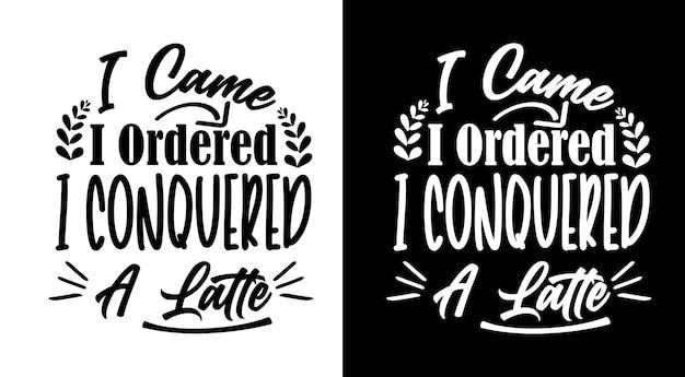 Je suis venu j'ai commandé j'ai conquis un café au lait citations lettrage dessiné à la main
