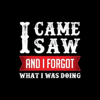 Je suis venu, j'ai vu et j'ai oublié