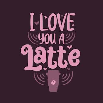 Je t'aime un latte. conception de lettrage de citations de café.