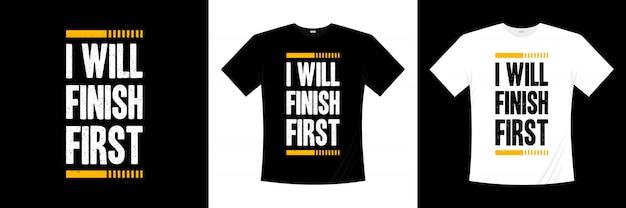 Je terminerai le premier design de t-shirt typographique