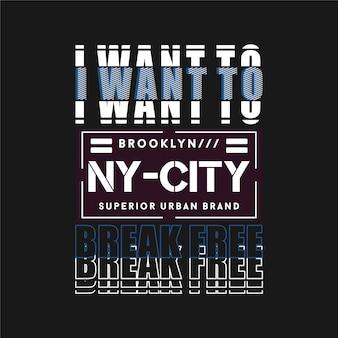 Je veux briser le slogan libre avec la typographie de la ville de new york pour l'impression de t-shirt