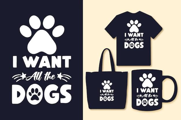 Je veux toutes les citations de typographie des chiens tshirt et marchandise