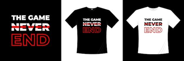 Le jeu ne finit jamais conception de t-shirt typographie