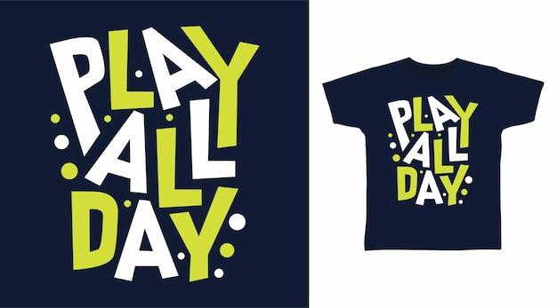 Jouez toute la journée à la typographie pour la conception de t-shirts