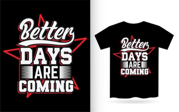 Des jours meilleurs arrivent, conception de lettrage pour t-shirt