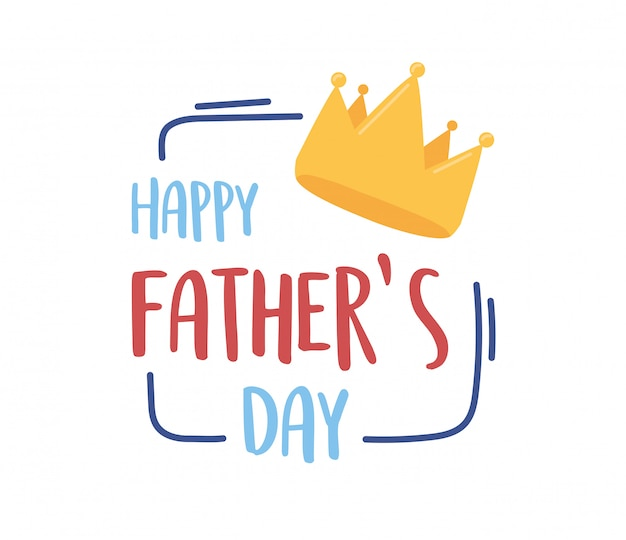 Joyeuse fête des pères, conception de carte de lettrage de couronne d'or