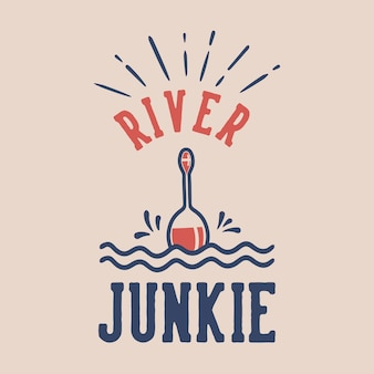 Junkie rivière typographie slogan vintage pour la conception de t-shirt