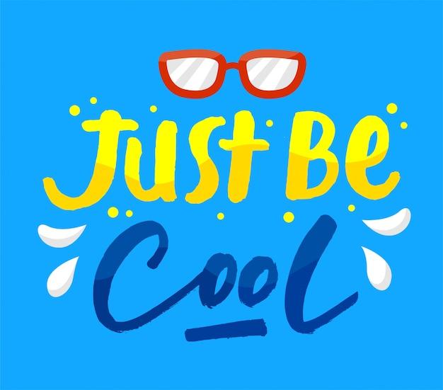 Juste être cool lettrage citation de motivation