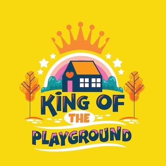 King of playground phrase, jardin d'enfants avec arc-en-ciel et couronne, illustration de la rentrée des classes