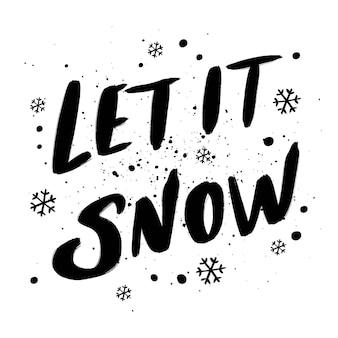 Laisse la neige. lettrage de noël dessiné à la main. carte de voeux de vacances d'hiver