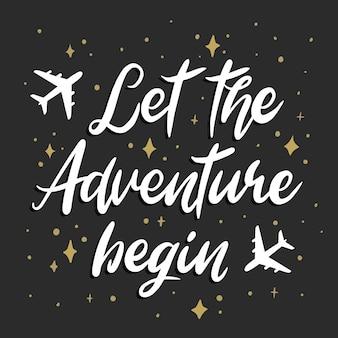 Laissez l'aventure commencer le lettrage