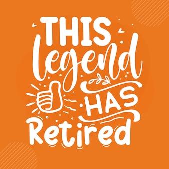 Cette légende a retiré la conception de vecteur de lettrage de retraite premium