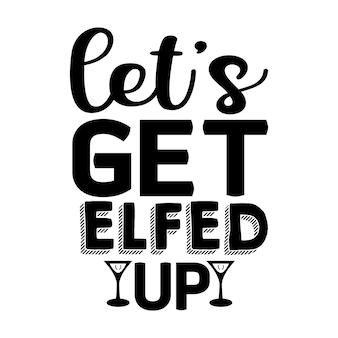 Let's get elfed lettrage premium vector design