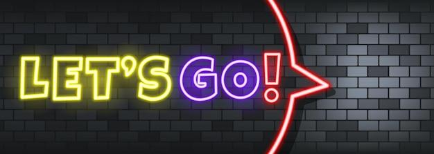 Let's go texte néon sur le fond de pierre. allons-y. pour les affaires, le marketing et la publicité. vecteur sur fond isolé. eps 10.