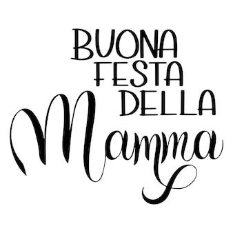Lettrage de bonne fête des mères. conception de carte de voeux. texte dessiné à la main. bonne fête des mères en italien